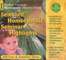 Selected Homeopathic Seminar Highlights, Bill Gray / Jonathan Shore