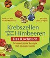 Krebszellen mögen keine Himbeeren. Das Kochbuch, Richard Beliveau / Denis Gingras