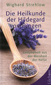 Die Heilkunde der Hildegard von Bingen, Wighard Strehlow