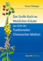 Das Grosse Buch der Westlichen Kräuter aus Sicht der Traditionellen Chinesischen Medizin, Florian Ploberger