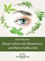 Besser sehen mit Akupressur und Naturheilkunde, Karin Brucker
