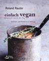 Einfach vegan - Genussvoll durch den Tag, Roland Rauter