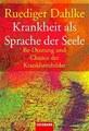 Krankheit als Sprache der Seele, Rüdiger Dahlke