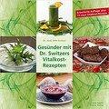 Gesünder mit Dr. Switzers Vitalkost-Rezepten, John Switzer