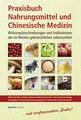 Praxisbuch Nahrungsmittel und Chinesische Medizin, Ulrike von Blarer Zalokar / Eve Rüegg / Barbara Fendrich / Petra Kamb / Karin Haas