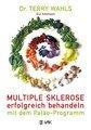 Multiple Sklerose erfolgreich behandeln - mit dem Paläo-Programm, Eve Adamson / Terry Wahls