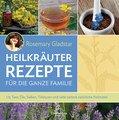 Heilkräuter - Rezepte für die ganze Familie, Rosemary Gladstar