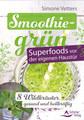 Smoothiegrün - Superfoods vor der eigenen Haustür, Simone Vetters