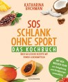 SOS Schlank ohne Sport - Das Kochbuch, Katharina Bachmann