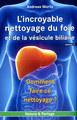 L'incroyable nettoyage du foie et de la vésicule biliaire - Vol 2, Andreas Moritz