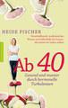 Ab 40 - gesund und munter durch hormonelle Turbulenzen, Heide Fischer