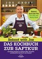 Reboot with Joe - Das Kochbuch zur Saftkur, Joe Cross