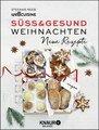 Süß & gesund  Weihnachten Neue Rezepte, Stefanie Reeb