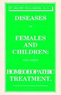 Diseases of Females & Children & their Homoeopathic Treatment/Walter Williamson