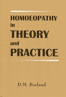 Homoeopathy in Theory & Practice/Douglas M. Borland