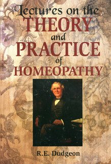 Lectures on the Theory & Practice of Homeopathy/Robert Ellis Dudgeon