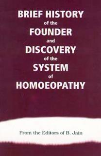Brief History of the Founder and Discovery of the Systems of Homoeopathy/B. Jain