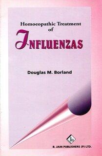 Homoeopathic Treatment of Influenzas/Douglas M. Borland