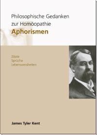 Philosophische Gedanken zur Homöopathie Aphorismen/James Tyler Kent