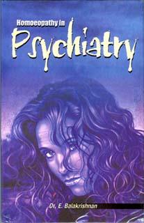 Homoeopathy in Psychiatry/E. Balakrishnan,