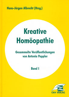 Band 1 - Kreative Homöopathie/Antonie Peppler / Hans-Jürgen Albrecht