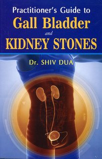 Practioner's Guide to Gall Bladder- and Kidney Stones/Shiv Dua