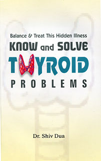 Know and Solve Thyroid Problems, Shiv Dua