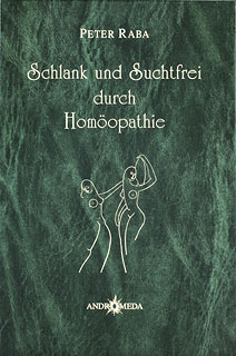 Schlank und suchtfrei durch Homöopathie, Peter Raba