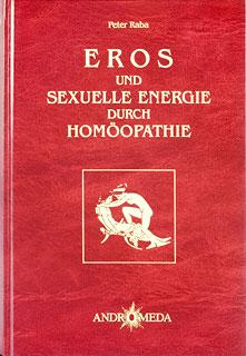 Eros und sexuelle Energie durch Homöopathie/Peter Raba