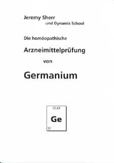 Die homöopathische Arzneimittelprüfung von Germanium/Jeremy Sherr