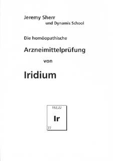Die homöopathische Arzneimittelprüfung von Iridium/Jeremy Sherr
