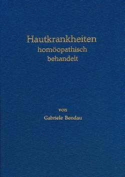 Hautkrankheiten homöopathisch behandelt/Gabriele Bendau