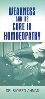 Weakness and its Cure in Homoeopathy/Sayeed Ahmad