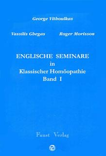 Englische Seminare in Klassischer Homöopathie Band 1/George Vithoulkas / Vassilis Ghegas / Roger Morrison