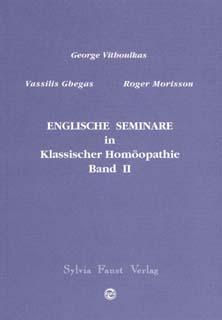 Englische Seminare in Klassischer Homöopathie Band 2, George Vithoulkas / Vassilis Ghegas / Roger Morrison