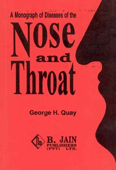 A Monograph of Diseases of the Nose and Throat/George H. Quay
