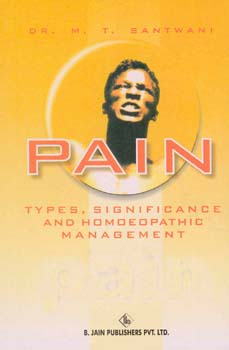 Pain Types, Significance and Homoeopathic Management/M.T. Santwani