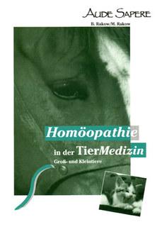 Homöopathie in der Tiermedizin Groß- und Kleintiere/Barbara Rakow / Michael Rakow