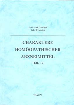 Band 4 - Charaktere homöopathischer Arzneimittel/Edeltraud Friedrich / Peter Friedrich