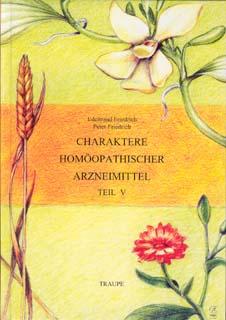 Band 5 - Charaktere homöopathischer Arzneimittel/Edeltraud Friedrich / Peter Friedrich