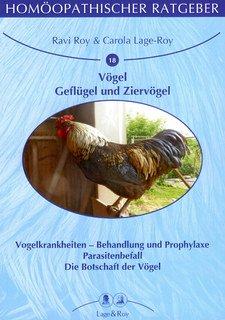 Homöopathischer Ratgeber 18: Vögel, Geflügel und Ziervögel, Ravi Roy / Carola Lage-Roy