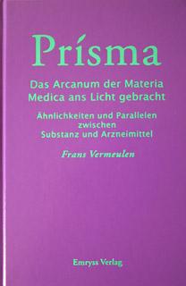 Prisma - Das Arcanum der Materia  Medica ans Licht gebracht/Frans Vermeulen