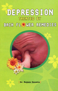 Depression treated by Bach flower Remedies/Rajeev Saxena
