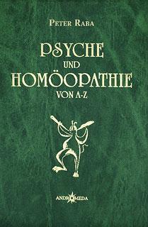 Psyche und Homöopathie von A - Z/Peter Raba