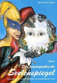 Der homöopathische Seelenspiegel Band 1/Sylvia Hiener