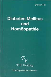 Diabetes Mellitus und Homöopathie/Dieter Till