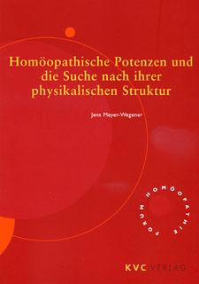 Homöopathische Potenzen und die Suche nach ihrer physikalischen Struktur/Jens Meyer-Wegener