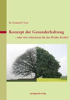 Konzept der Gesunderhaltung - oder wie reduzieren Sie das Risiko Krebs ?, Friedrich P. Graf