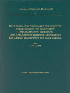 Die Lehren und Grundsätze der gesamten theoretischen und praktischen homöopathischen Heilkunst./Georg Heinrich Gottlieb Jahr