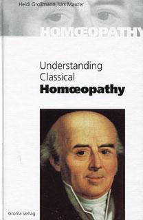 Understanding Classical Homoeopathy/Heidi Grollmann / Urs Maurer